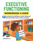 Executive Functioning Workbook for Kids: 40 Fun Activities to Build Memory, Flexible Thinking, and Self-Control Skills at Home, in School, and Beyond Cover Image