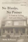 No Blanks, No Pauses: A Path to Loving Self and Others Cover Image