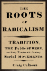 The Roots of Radicalism: Tradition, the Public Sphere, and Early Nineteenth-Century Social Movements Cover Image