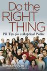 Do the Right Thing: PR Tips for a Skeptical Public Cover Image