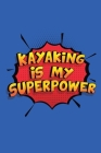 Kayaking Is My Superpower: A 6x9 Inch Softcover Diary Notebook With 110 Blank Lined Pages. Funny Kayaking Journal to write in. Kayaking Gift and Cover Image