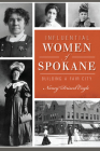 Influential Women of Spokane: Building a Fair City (American Heritage) Cover Image