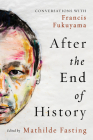 After the End of History: Conversations with Francis Fukuyama Cover Image
