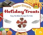 Super Simple Holiday Treats: Easy No-Bake Recipes for Kids (Super Sandcastle: Super Simple Cooking (Library)) Cover Image