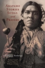 Arapaho Stories, Songs, and Prayers: A Bilingual Anthology Cover Image