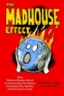 The Madhouse Effect: How Climate Change Denial Is Threatening Our Planet, Destroying Our Politics, and Driving Us Crazy Cover Image