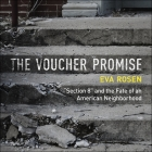 The Voucher Promise Lib/E: Section 8 and the Fate of an American Neighborhood Cover Image