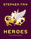 Heroes: The Greek Myths Reimagined (Greek Mythology Book for Adults, Book of Greek Myths and Hero Tales) (Stephen Fry's Greek Myths #2) Cover Image