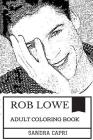Rob Lowe Adult Coloring Book: Teen Idol of the 1980s and Handsome Actor, Gentleman and Hot Model Inspired Adult Coloring Book Cover Image