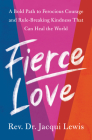 Fierce Love: A Bold Path to Ferocious Courage and Rule-Breaking Kindness That Can Heal the World Cover Image