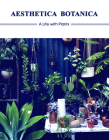 Aesthetica Botanica: A Life with Plants Cover Image