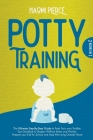 Potty Training: 2 Books in 1: The Ultimate Step-By-Step Guide to Potty Train your Toddler. Say Goodbye to Diapers Without Stress and H Cover Image
