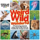 Popular Science Kids: Weird, Wild & Wonderful: 275 Amazing Animals From Tiny to Tall, Furry to Feathered, Creepy to Cute Cover Image