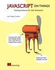 JavaScript on Things: Hacking hardware for web developers Cover Image