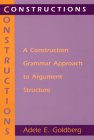 Constructions: A Construction Grammar Approach to Argument Structure (Cognitive Theory of Language and Culture Series) Cover Image