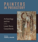 Painters in Prehistory: Archaeology and Art of the Lower Pecos Canyonlands Cover Image