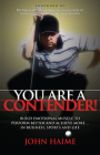 You Are a Contender!: Build Emotional Muscle to Perform Better and Achieve More in Business, Sports and Life Cover Image