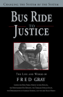 Bus Ride to Justice: Changing the System by the System: The Life and Works of Fred Gray Cover Image