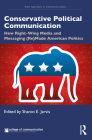 Conservative Political Communication: How Right-Wing Media and Messaging (Re)Made American Politics (New Agendas in Communication) Cover Image