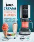 Ninja Creami Cookbook for Beginners: Homemade Ice Cream, Gelato, Sorbet, and Other Frozen Treats Cover Image