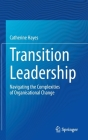 Transition Leadership: Navigating the Complexities of Organisational Change Cover Image