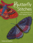 Butterfly Stitches: Hand Embroidery & Wool Appliqué Designs Cover Image