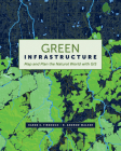 Green Infrastructure: Map and Plan the Natural World with GIS Cover Image