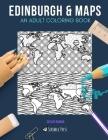 Edinburgh & Maps: AN ADULT COLORING BOOK: Edinburgh & Maps - 2 Coloring Books In 1 Cover Image