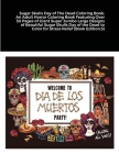 Sugar Skulls Day of The Dead Coloring Book: An Adult Horror Coloring Book Featuring Over 30 Pages of Giant Super Jumbo Large Designs of Beautiful Suga Cover Image