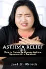 Asthma Relief: How to Naturally Manage Asthma Symptoms in a Pandemic Cover Image