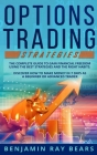 Options Trading Strategies: The Complete Guide to Gain Financial Freedom Using the Best Strategies and the Right Habits. Discover How to Make Mone Cover Image