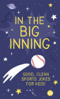 In the Big Inning: Good, Clean Sports Jokes for Kids! Cover Image