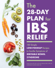 The 28-Day Plan for Ibs Relief: 100 Simple Low-Fodmap Recipes to Soothe Symptoms of Irritable Bowel Syndrome Cover Image