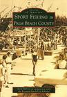 Sport Fishing in Palm Beach County (Images of America (Arcadia Publishing)) Cover Image