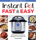 Instant Pot Fast & Easy: 100 Simple and Delicious Recipes for Your Instant Pot Cover Image