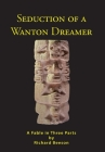 Seduction of a Wanton Dreamer: A Fable in Three Parts Cover Image