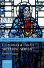 Disability and Isaiah's Suffering Servant (Biblical Refigurations) Cover Image