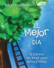 El Mejor Día: El Camino del Amor Para Niños Y Niñas Cover Image