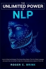 The Unlimited Power of NLP: Learn to Read and Interpret The Human Body. Master The Art of Body Language and Learn How to Use NLP to Help You in Ab Cover Image