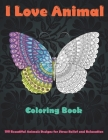 I Love Animal - Coloring Book - 100 Beautiful Animals Designs for Stress Relief and Relaxation Cover Image