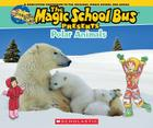 Magic School Bus Presents: Polar Animals: A Nonfiction Companion to the Original Magic School Bus Series Cover Image