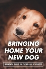 Bringing Home Your New Dog: Fundamental Skills For Taking Care Of Your Dog: Dog Grooming Cover Image