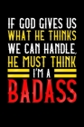 If God Gives Us What He Thinks We Can Handle He Must Think I'm A Badass: Surgery Recovery Gifts Patient's Notebook 6x9 120 Pages Cover Image