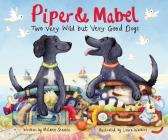 Piper and Mabel: Two Very Wild But Very Good Dogs Cover Image
