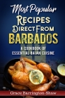 Most Popular Recipes Direct from Barbados: A Cookbook of Essential Bajan Cuisine Cover Image