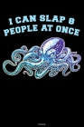 I can Slap 8 People at once Notebook: Funny Octopus Journal Kraken Composition Book Giant Squid Gift Cover Image