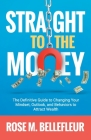 Money Magnet: The Definitive Guide to Changing your Mindset, Outlook and Behaviors to Attract Wealth Cover Image