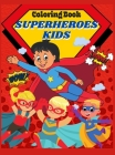Coloring Book Superheroes Kids: Amazing Coloring book for Kids with Beloved Superheroes. Superheroes Kids Coloring Book With Adorable Illustrations Fo Cover Image