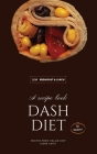 Dash Diet - Breakfast and Lunch: 50 Comprehensive Breakfast Recipes To Help You Lose Weight, Lower Blood Pressure, And Give You Energy The Whole Day! Cover Image