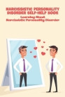 Narcissistic Personality Disorder Self-Help Book: Learning About Narcissistic Personality Disorder: Narcissistic Abuse Cover Image